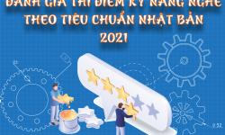 ĐÁNH GIÁ THÍ ĐIỂM KỸ NĂNG NGHỀ THEO TIÊU CHUẨN NHẬT BẢN 2021